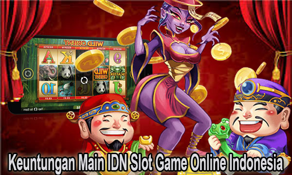 Keuntungan-Main-IDN-Slot-Game-Online-Indonesia